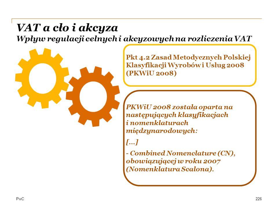 PwC226 Pkt 4.2 Zasad Metodycznych Polskiej Klasyfikacji Wyrobów i Usług 2008 (PKWiU 2008) PKWiU 2008 została oparta na następujących klasyfikacjach i