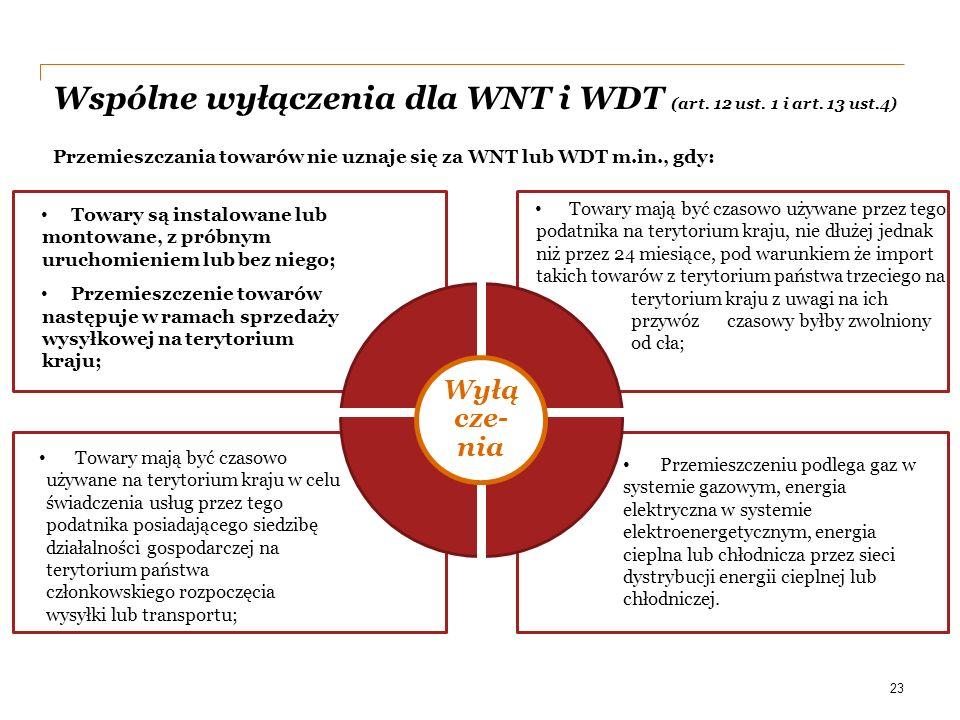 PwC Wspólne wyłączenia dla WNT i WDT (art. 12 ust. 1 i art. 13 ust.4) Przemieszczania towarów nie uznaje się za WNT lub WDT m.in., gdy: Wyłą cze- nia