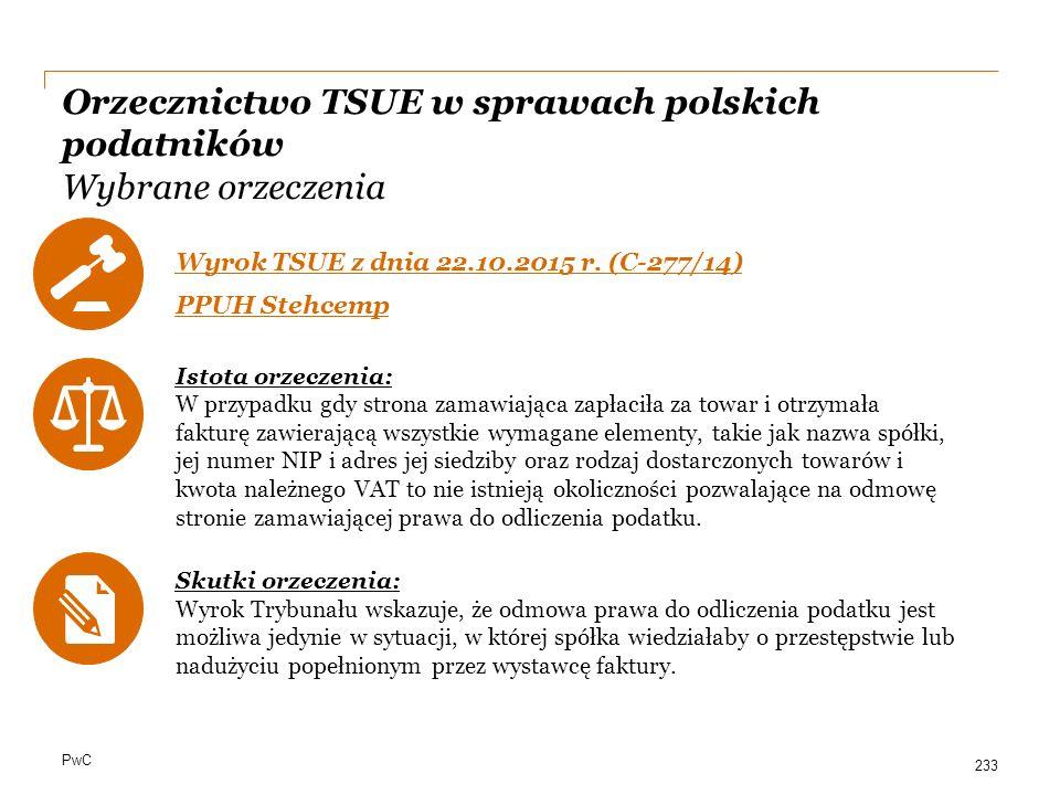 PwC Orzecznictwo TSUE w sprawach polskich podatników Wybrane orzeczenia Wyrok TSUE z dnia 22.10.2015 r. (C-277/14) PPUH Stehcemp Istota orzeczenia: W