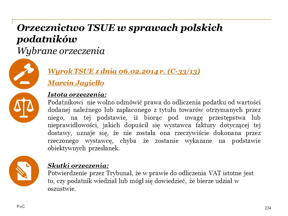PwC Orzecznictwo TSUE w sprawach polskich podatników Wybrane orzeczenia Wyrok TSUE z dnia 06.02.2014 r. (C-33/13) Marcin Jagiełło Istota orzeczenia: P