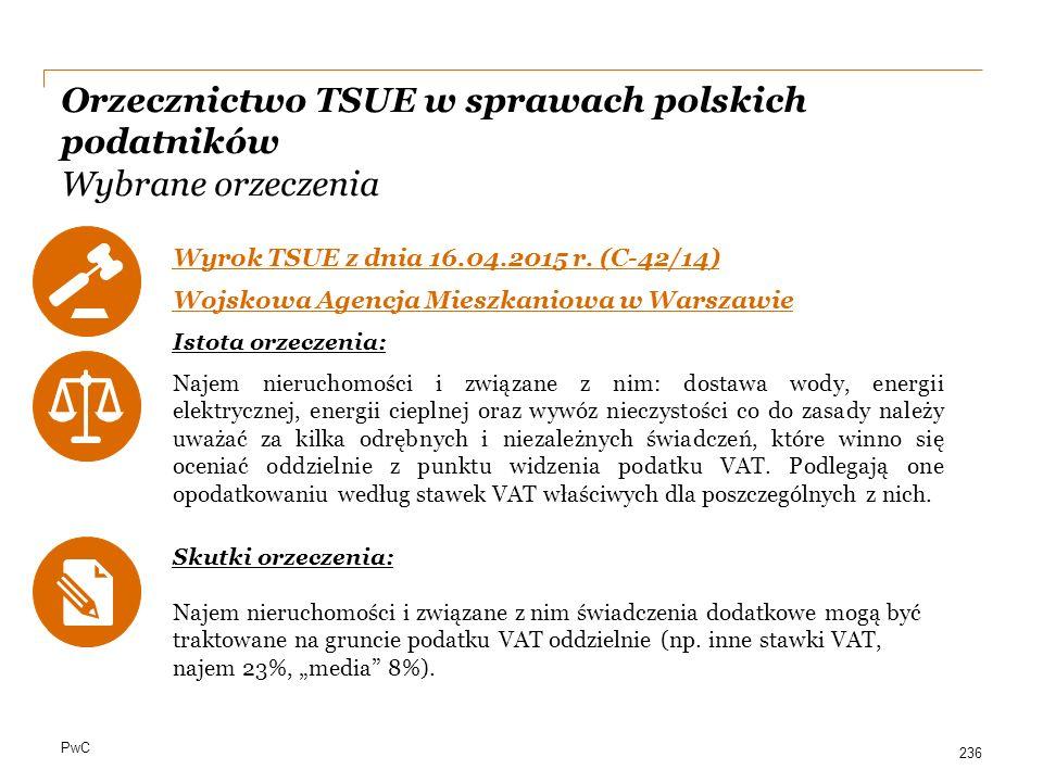 PwC Orzecznictwo TSUE w sprawach polskich podatników Wybrane orzeczenia Wyrok TSUE z dnia 16.04.2015 r. (C ‑ 42/14) Wojskowa Agencja Mieszkaniowa w Wa