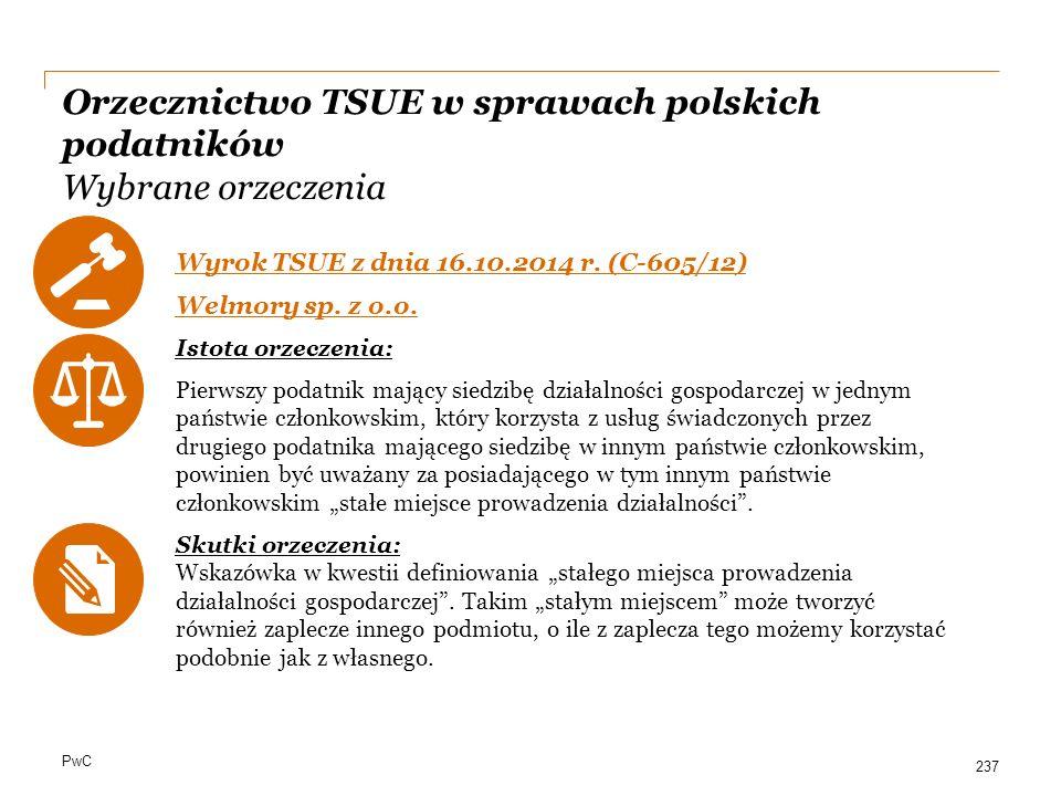 PwC Orzecznictwo TSUE w sprawach polskich podatników Wybrane orzeczenia Wyrok TSUE z dnia 16.10.2014 r. (C-605/12) Welmory sp. z o.o. Istota orzeczeni