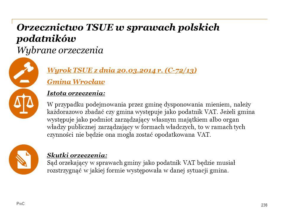 PwC Orzecznictwo TSUE w sprawach polskich podatników Wybrane orzeczenia Wyrok TSUE z dnia 20.03.2014 r. (C-72/13) Gmina Wrocław Istota orzeczenia: W p