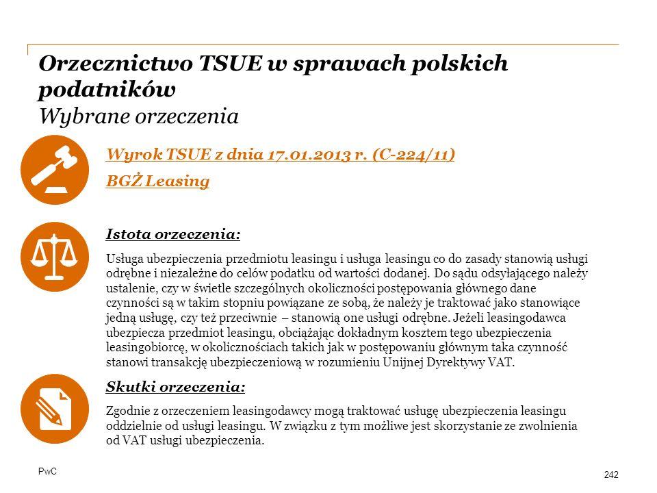 PwC Orzecznictwo TSUE w sprawach polskich podatników Wybrane orzeczenia Wyrok TSUE z dnia 17.01.2013 r. (C-224/11) BGŻ Leasing Istota orzeczenia: Usłu