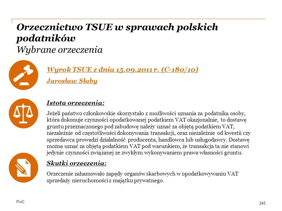 PwC Orzecznictwo TSUE w sprawach polskich podatników Wybrane orzeczenia Wyrok TSUE z dnia 15.09.2011 r. (C-180/10) Jarosław Słaby Istota orzeczenia: J