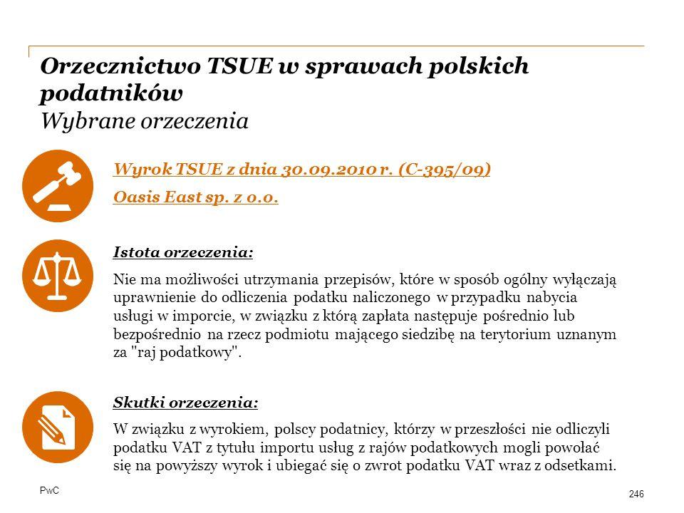 PwC Orzecznictwo TSUE w sprawach polskich podatników Wybrane orzeczenia Wyrok TSUE z dnia 30.09.2010 r. (C-395/09) Oasis East sp. z o.o. Istota orzecz
