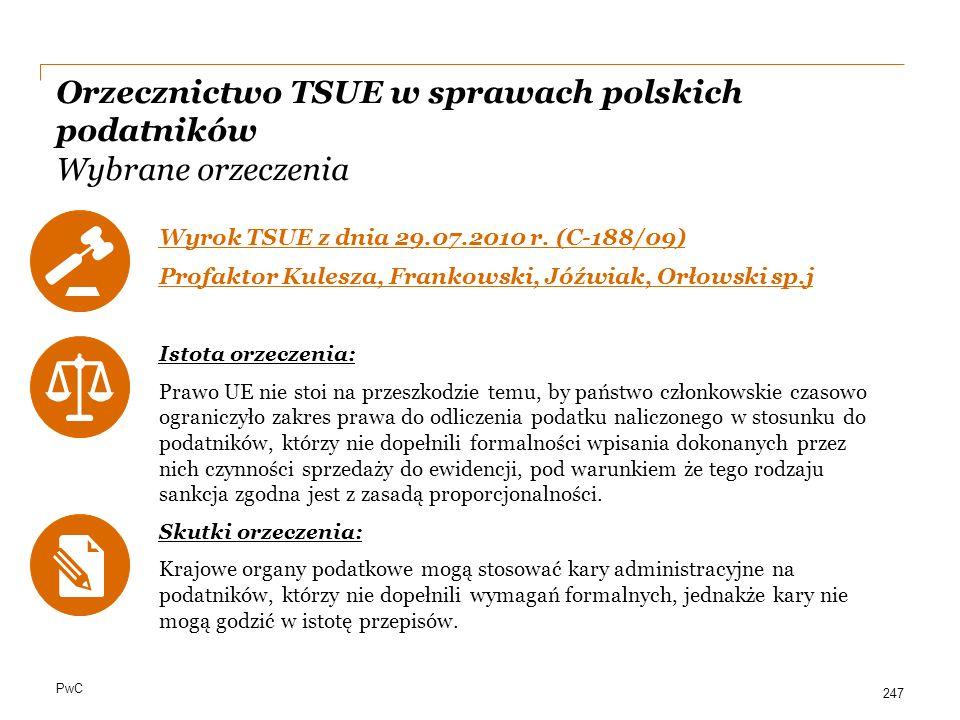 PwC Orzecznictwo TSUE w sprawach polskich podatników Wybrane orzeczenia Wyrok TSUE z dnia 29.07.2010 r. (C-188/09) Profaktor Kulesza, Frankowski, Jóźw
