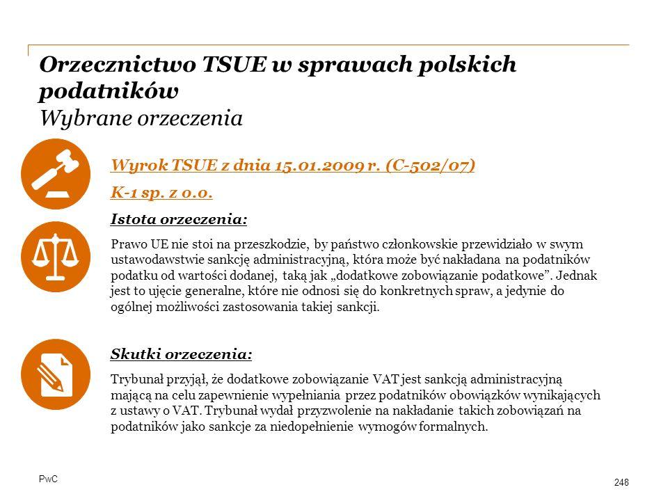 PwC Orzecznictwo TSUE w sprawach polskich podatników Wybrane orzeczenia Wyrok TSUE z dnia 15.01.2009 r. (C-502/07) K-1 sp. z o.o. Istota orzeczenia: P