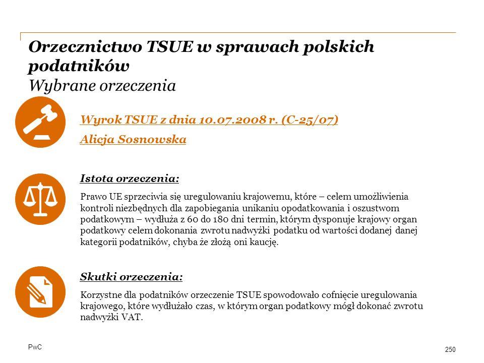 PwC Orzecznictwo TSUE w sprawach polskich podatników Wybrane orzeczenia Wyrok TSUE z dnia 10.07.2008 r. (C-25/07) Alicja Sosnowska Istota orzeczenia: