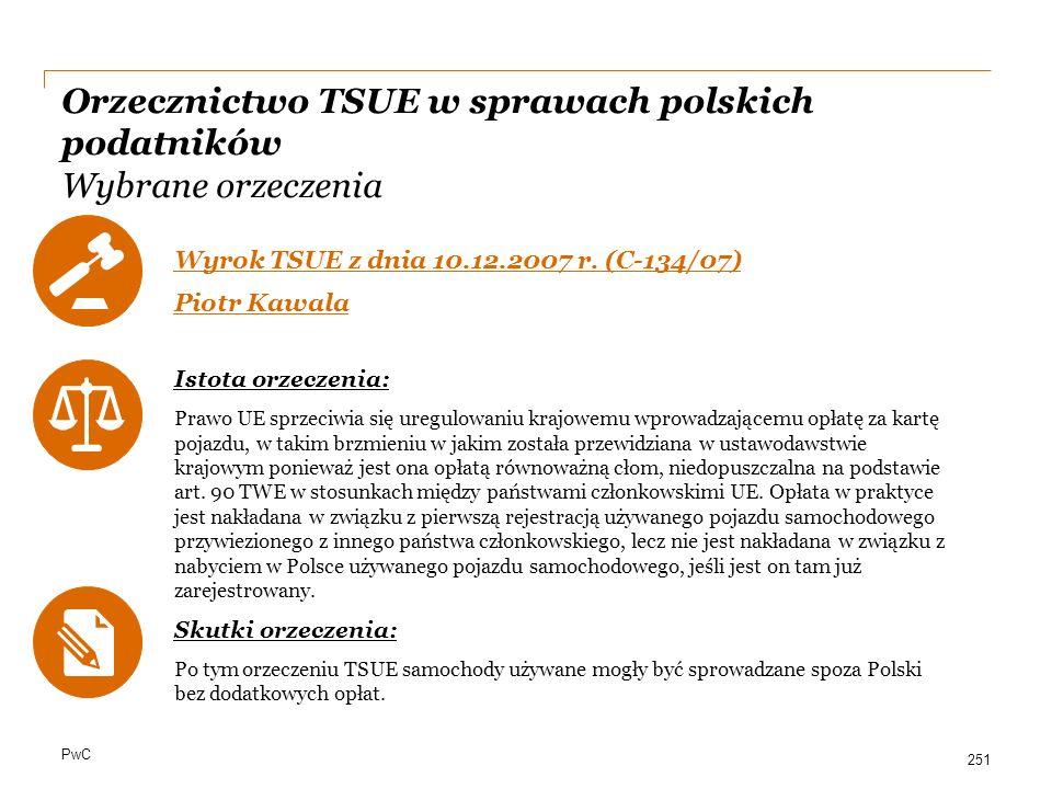 PwC Orzecznictwo TSUE w sprawach polskich podatników Wybrane orzeczenia Wyrok TSUE z dnia 10.12.2007 r. (C-134/07) Piotr Kawala Istota orzeczenia: Pra