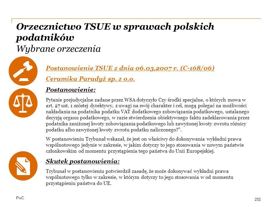 PwC Orzecznictwo TSUE w sprawach polskich podatników Wybrane orzeczenia Postanowienie TSUE z dnia 06.03,2007 r. (C-168/06) Ceramika Paradyż sp. z o.o.