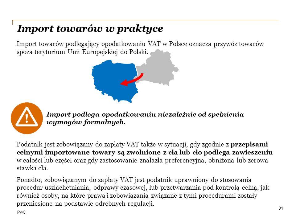 PwC Import towarów w praktyce Import towarów podlegający opodatkowaniu VAT w Polsce oznacza przywóz towarów spoza terytorium Unii Europejskiej do Pols