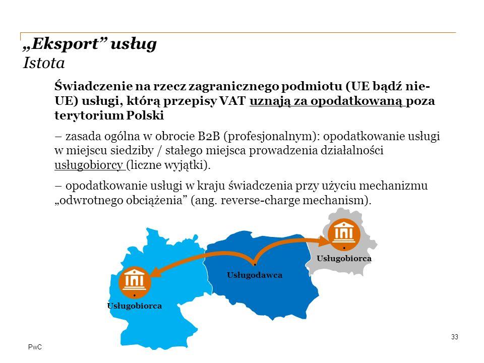 """PwC """"Eksport"""" usług Istota Świadczenie na rzecz zagranicznego podmiotu (UE bądź nie- UE) usługi, którą przepisy VAT uznają za opodatkowaną poza teryto"""