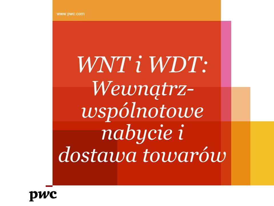 WNT i WDT: Wewnątrz- wspólnotowe nabycie i dostawa towarów www.pwc.com