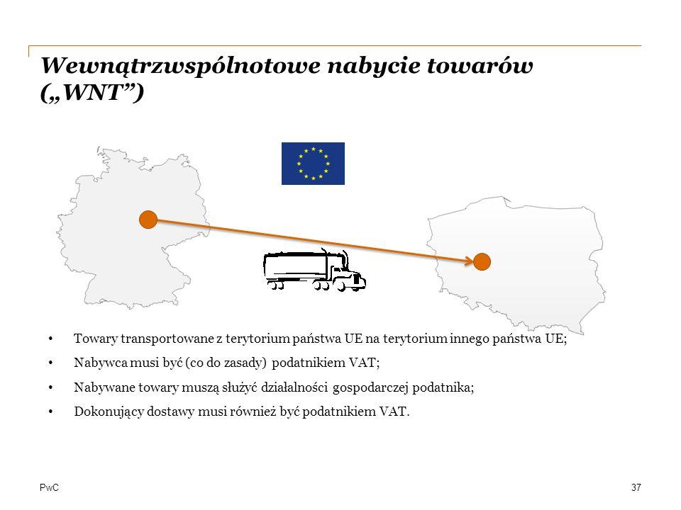"""PwC Wewnątrzwspólnotowe nabycie towarów (""""WNT"""") 37 Towary transportowane z terytorium państwa UE na terytorium innego państwa UE; Nabywca musi być (co"""