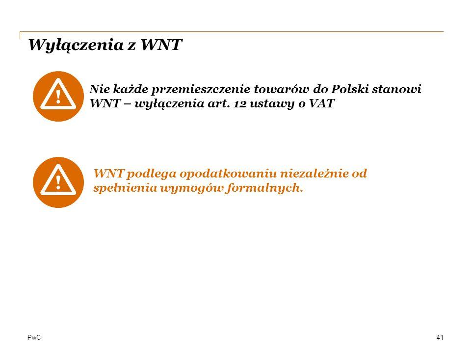 PwC Wyłączenia z WNT 41 Nie każde przemieszczenie towarów do Polski stanowi WNT – wyłączenia art. 12 ustawy o VAT WNT podlega opodatkowaniu niezależni