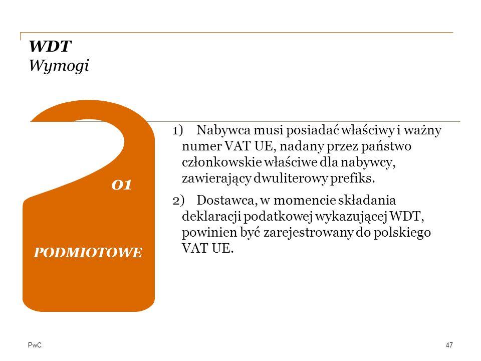 PwC WDT Wymogi PODMIOTOWE 01 0202 04 DOKUMENTACJA 1)Nabywca musi posiadać właściwy i ważny numer VAT UE, nadany przez państwo członkowskie właściwe dl