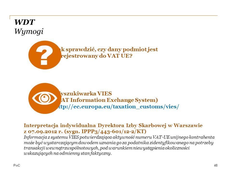 PwC WDT Wymogi Jak sprawdzić, czy dany podmiot jest zarejestrowany do VAT UE? Wyszukiwarka VIES (VAT Information Exchange System) http://ec.europa.eu/