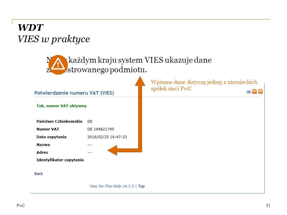 PwC WDT VIES w praktyce 51 Nie w każdym kraju system VIES ukazuje dane zarejestrowanego podmiotu. Wpisane dane dotyczą jednej z niemieckich spółek sie