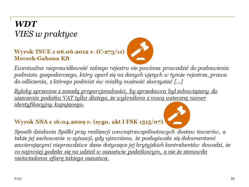 PwC WDT VIES w praktyce Wyrok TSUE z 06.06.2012 r. (C-273/11) Mecsek-Gabona Kft Ewentualna nieprawidłowość takiego rejestru nie powinna prowadzić do p