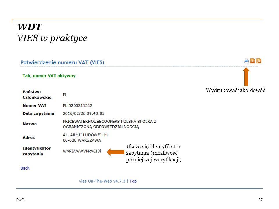 PwC WDT VIES w praktyce 57 Ukaże się identyfikator zapytania (możliwość późniejszej weryfikacji) Wydrukować jako dowód
