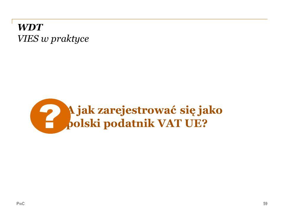 PwC WDT VIES w praktyce A jak zarejestrować się jako polski podatnik VAT UE? 59