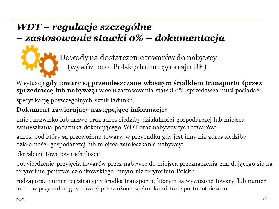 PwC WDT – regulacje szczególne – zastosowanie stawki 0% – dokumentacja 64 W sytuacji gdy towary są przemieszczane własnym środkiem transportu (przez s