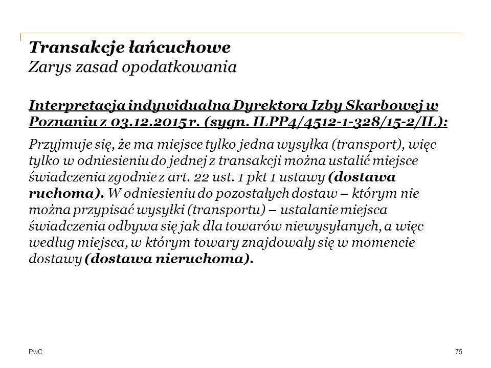 PwC Transakcje łańcuchowe Zarys zasad opodatkowania Interpretacja indywidualna Dyrektora Izby Skarbowej w Poznaniu z 03.12.2015 r. (sygn. ILPP4/4512-1