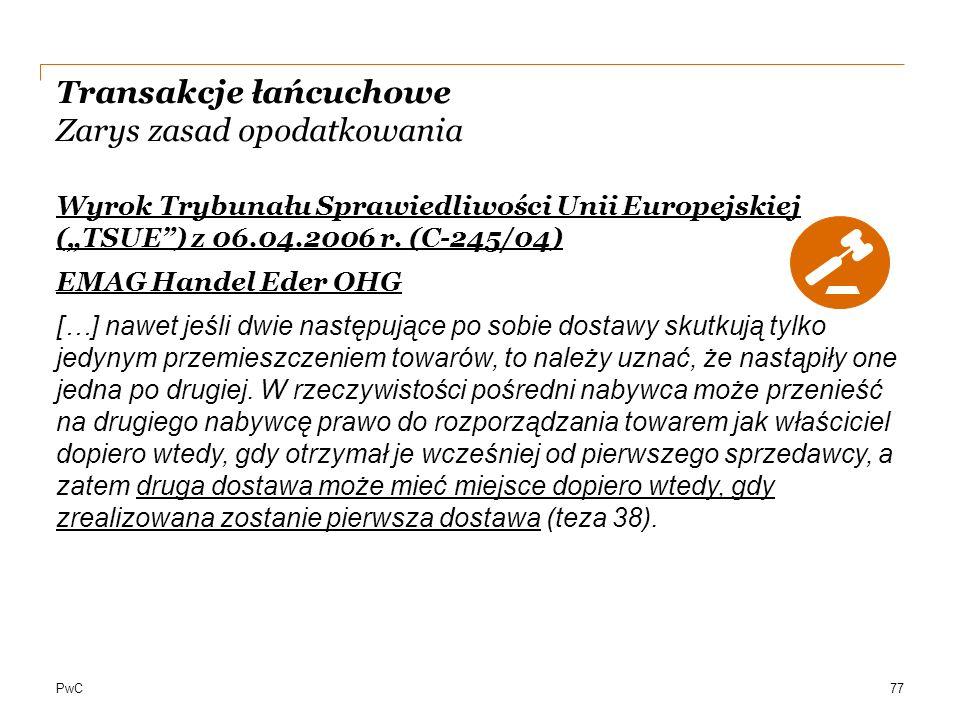 """PwC Transakcje łańcuchowe Zarys zasad opodatkowania Wyrok Trybunału Sprawiedliwości Unii Europejskiej (""""TSUE"""") z 06.04.2006 r. (C-245/04) EMAG Handel"""