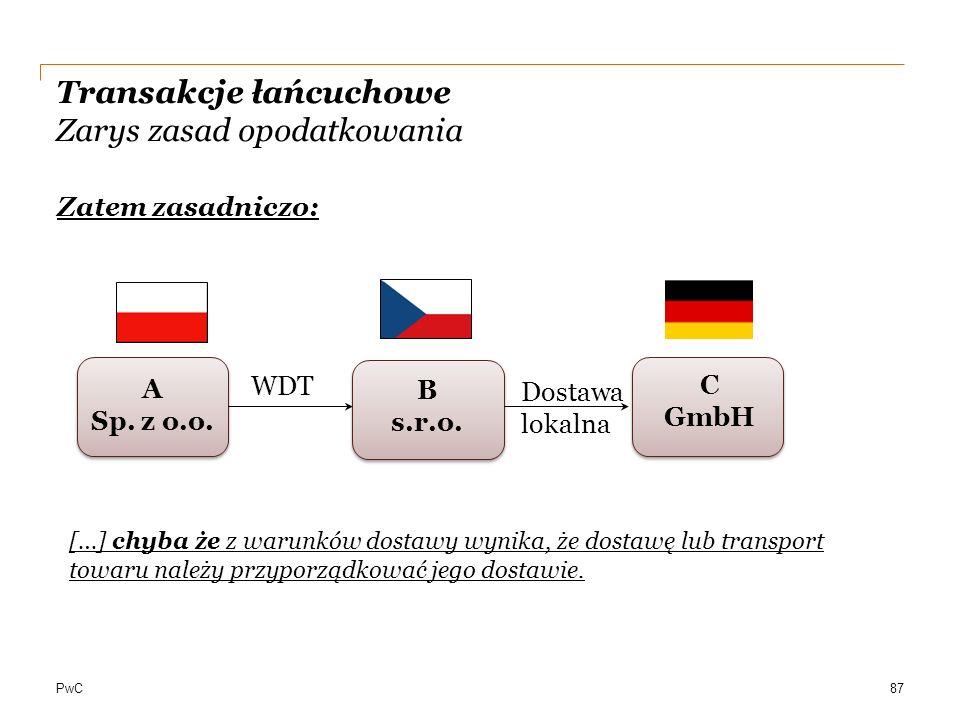 PwC Transakcje łańcuchowe Zarys zasad opodatkowania Zatem zasadniczo: 87 A Sp. z o.o. C GmbH B s.r.o. WDT Dostawa lokalna […] chyba że z warunków dost