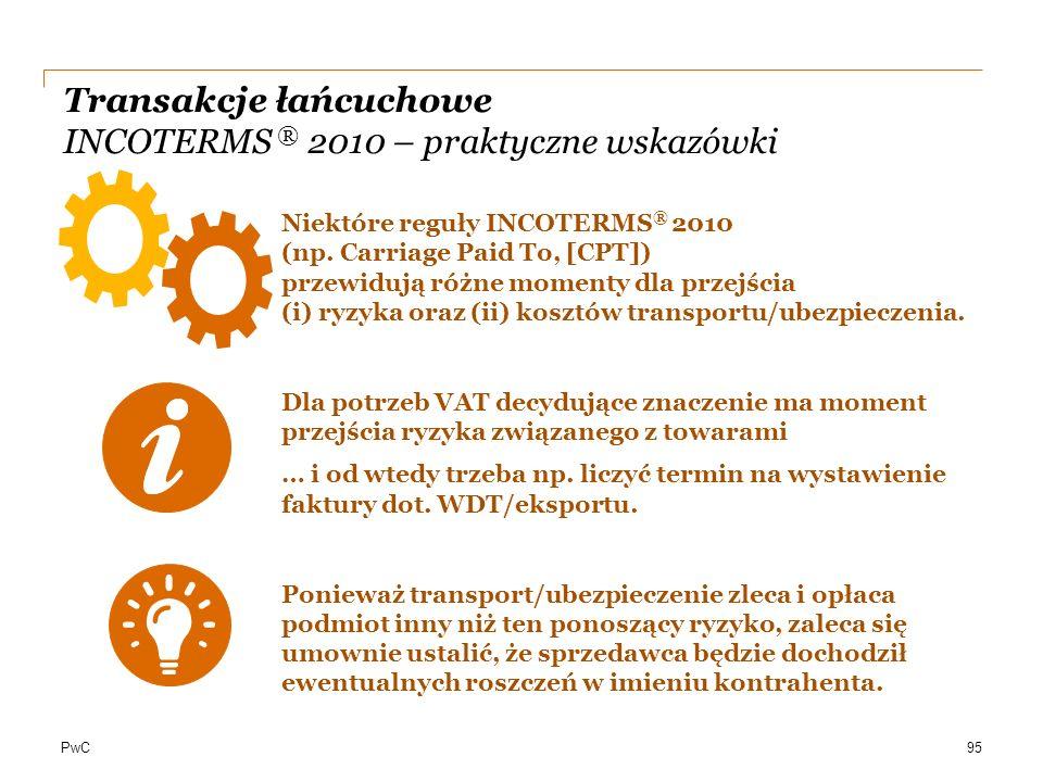 PwC Transakcje łańcuchowe INCOTERMS ® 2010 – praktyczne wskazówki Niektóre reguły INCOTERMS ® 2010 (np. Carriage Paid To, [CPT]) przewidują różne mome
