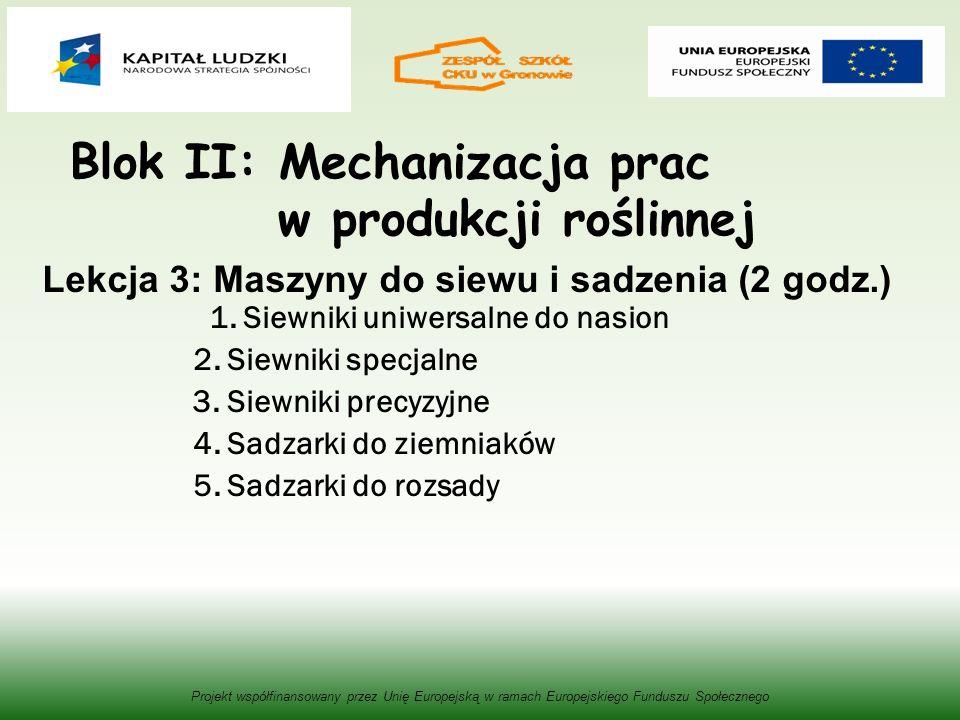 Blok II: Mechanizacja prac w produkcji roślinnej Lekcja 3: Maszyny do siewu i sadzenia (2 godz.) 1. Siewniki uniwersalne do nasion 2. Siewniki specjal