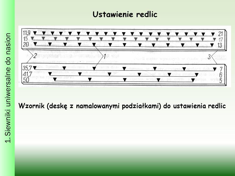Ustawienie redlic 1. Siewniki uniwersalne do nasion Wzornik (deskę z namalowanymi podziałkami) do ustawienia redlic