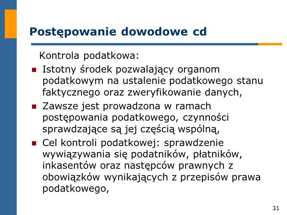 31 Postępowanie dowodowe cd Kontrola podatkowa: Istotny środek pozwalający organom podatkowym na ustalenie podatkowego stanu faktycznego oraz zweryfik