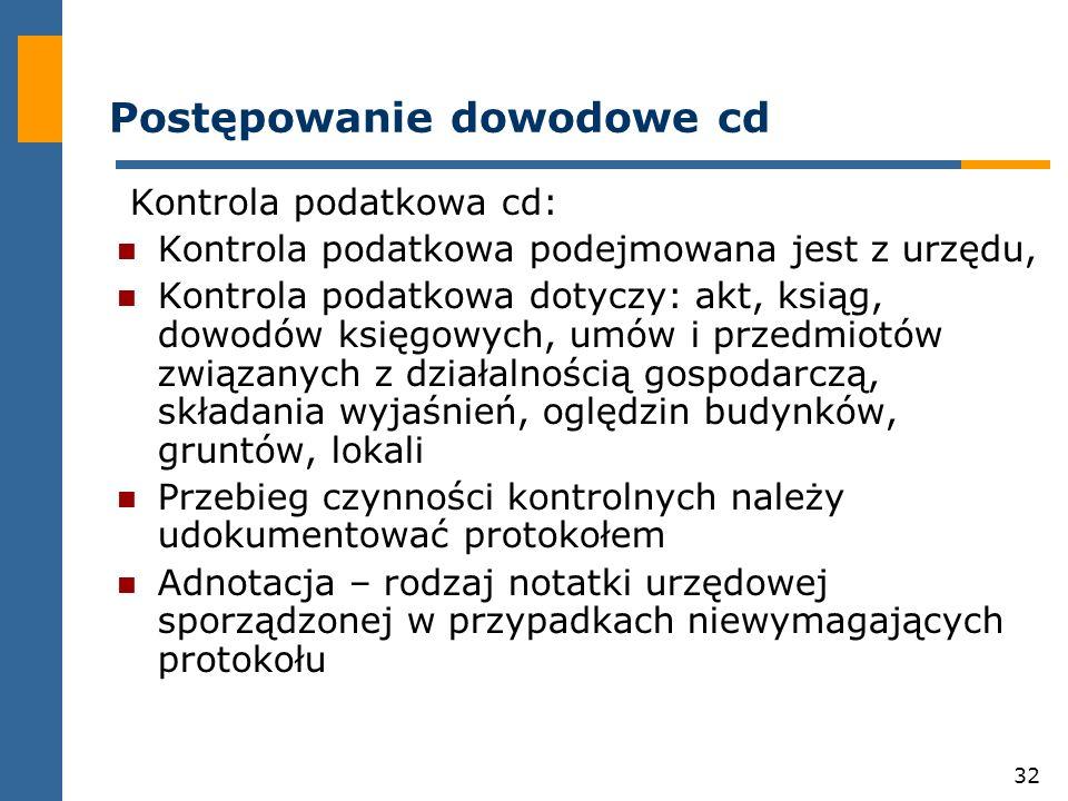 32 Postępowanie dowodowe cd Kontrola podatkowa cd: Kontrola podatkowa podejmowana jest z urzędu, Kontrola podatkowa dotyczy: akt, ksiąg, dowodów księg