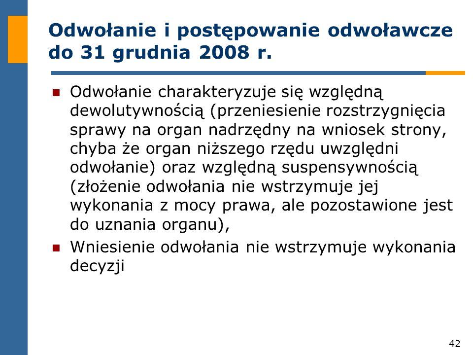 42 Odwołanie i postępowanie odwoławcze do 31 grudnia 2008 r. Odwołanie charakteryzuje się względną dewolutywnością (przeniesienie rozstrzygnięcia spra
