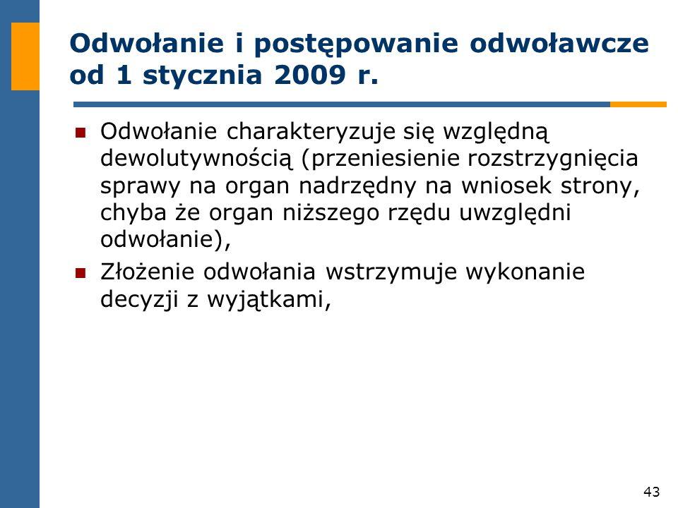 43 Odwołanie i postępowanie odwoławcze od 1 stycznia 2009 r. Odwołanie charakteryzuje się względną dewolutywnością (przeniesienie rozstrzygnięcia spra