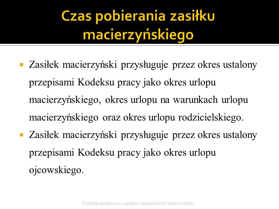  Zasiłek macierzyński przysługuje przez okres ustalony przepisami Kodeksu pracy jako okres urlopu macierzyńskiego, okres urlopu na warunkach urlopu m