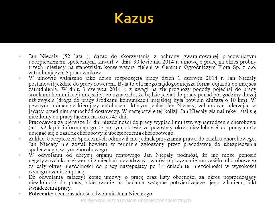 Jan Niecały (52 lata ), dążąc do skorzystania z ochrony gwarantowanej pracowniczym ubezpieczeniem społecznym, zawarł w dniu 30 kwietnia 2014 r. umowę