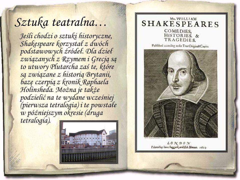 Sztuka teatralna… Jeśli chodzi o sztuki historyczne, Shakespeare korzystał z dwóch podstawowych źródeł. Dla dzieł związanych z Rzymem i Grecją są to u