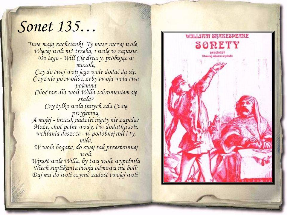 Sonet 135… Inne mają zachcianki -Ty masz raczej wole, Więcej woli niż trzeba, i wolę w zapasie.