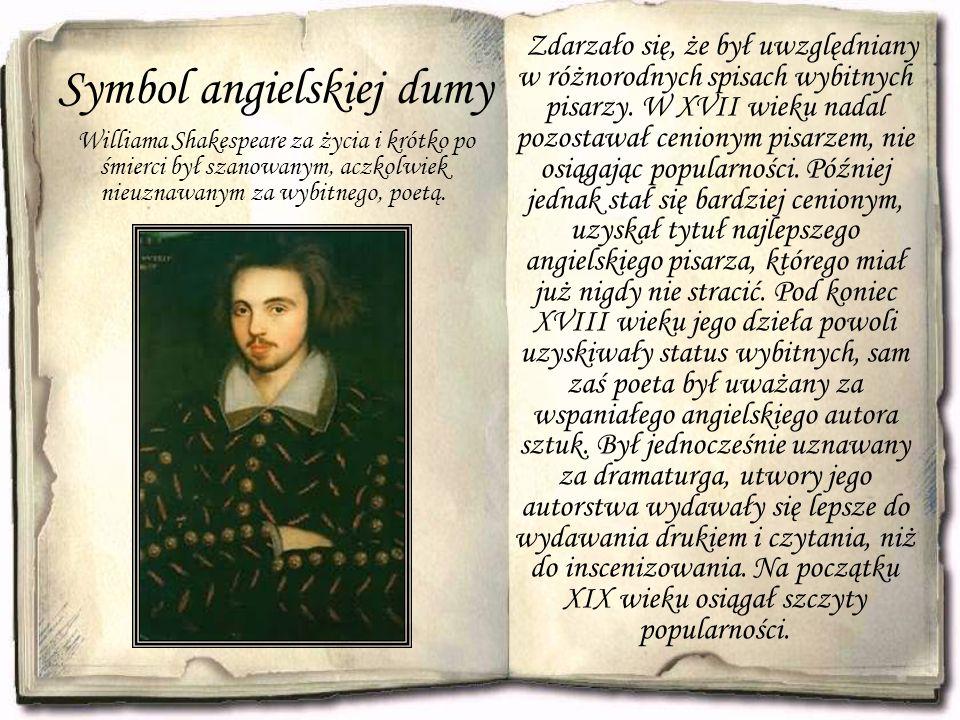 Symbol angielskiej dumy Williama Shakespeare za życia i krótko po śmierci był szanowanym, aczkolwiek nieuznawanym za wybitnego, poetą.