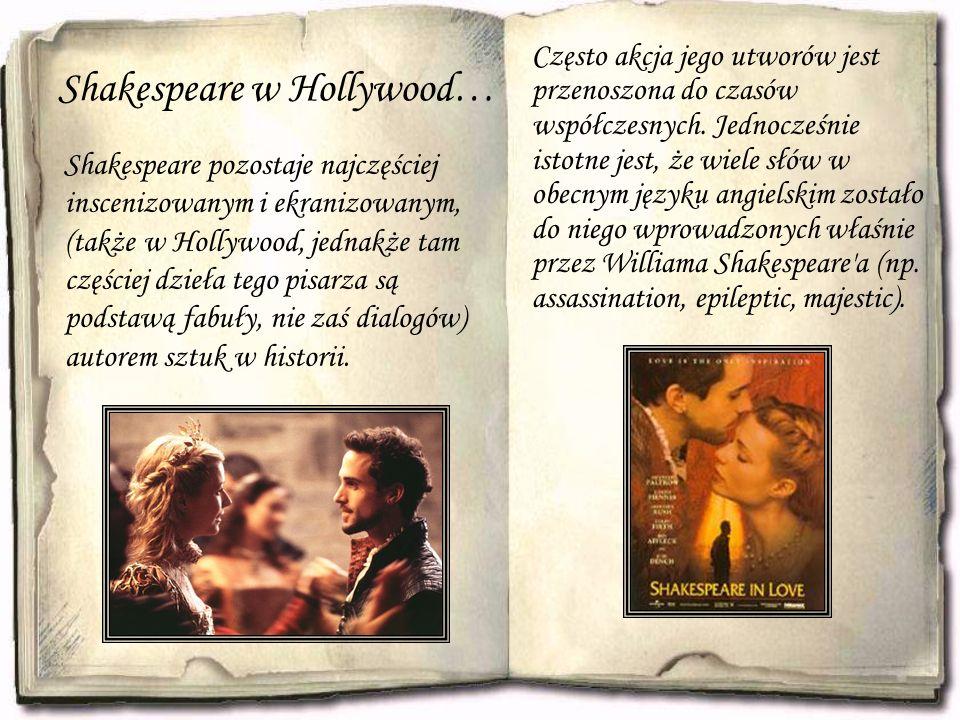 Shakespeare w Hollywood… Shakespeare pozostaje najczęściej inscenizowanym i ekranizowanym, (także w Hollywood, jednakże tam częściej dzieła tego pisar