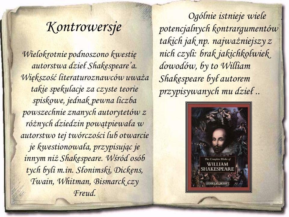 Kontrowersje Wielokrotnie podnoszono kwestię autorstwa dzieł Shakespeare'a. Większość literaturoznawców uważa takie spekulacje za czyste teorie spisko