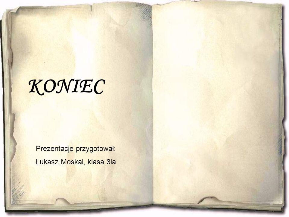KONIEC Prezentacje przygotował: Łukasz Moskal, klasa 3ia