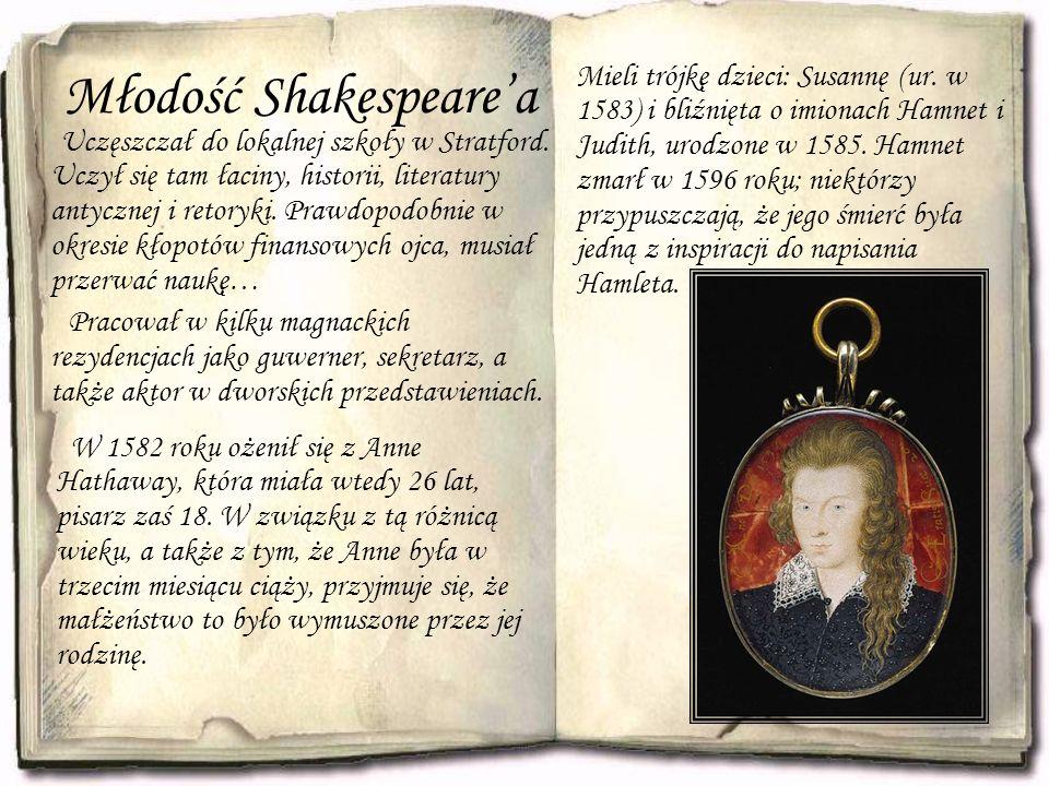 Młodość Shakespeare'a Uczęszczał do lokalnej szkoły w Stratford. Uczył się tam łaciny, historii, literatury antycznej i retoryki. Prawdopodobnie w okr