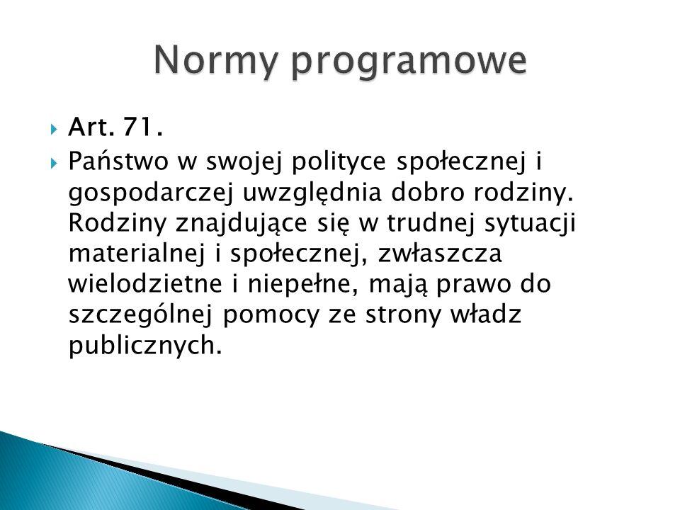  Art. 71.  Państwo w swojej polityce społecznej i gospodarczej uwzględnia dobro rodziny.