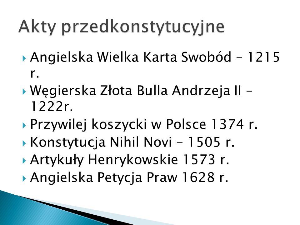  Angielska Wielka Karta Swobód – 1215 r.  Węgierska Złota Bulla Andrzeja II – 1222r.