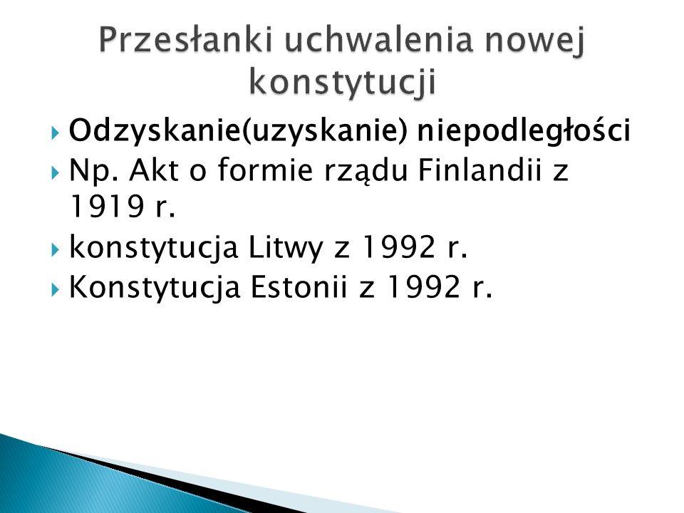  Odzyskanie(uzyskanie) niepodległości  Np. Akt o formie rządu Finlandii z 1919 r.