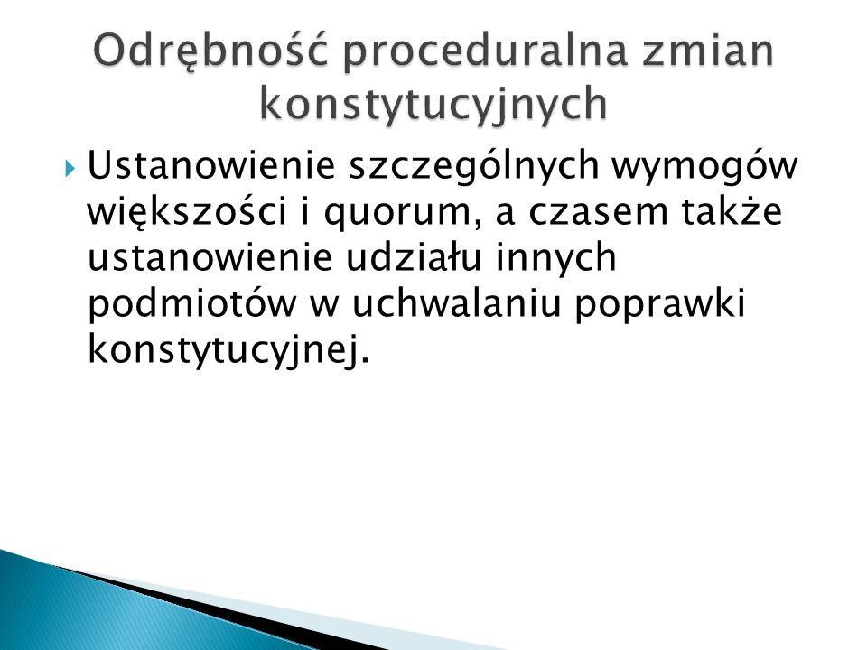  Ustanowienie szczególnych wymogów większości i quorum, a czasem także ustanowienie udziału innych podmiotów w uchwalaniu poprawki konstytucyjnej.
